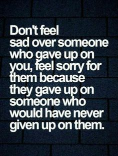 Literally I would never give up on you but yeah...