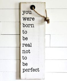 """""""You were born to be real not to be perfect."""" The whimsical wood sign with hanging rope is reminiscent of a vintage style gift tag that came on packages from simpler times. In today's time we often…More Sign Quotes, Me Quotes, Motivational Quotes, Quotes For Wood Signs, Rustic Signs, Wooden Signs, Rustic Decor, Rustic Wood, Vintage Wood Signs"""