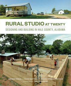 For two decades the students of Auburn University's Rural Studio have designed and built remarkable houses and community buildings for impoverished residents of Alabama's Hale County, one of the poorest in the nation. Our critically acclaimed bestseller < School Architecture, Sustainable Architecture, Landscape Architecture, Alabama, Rural Studio, Old License Plates, Save For House, Studio Build, Auburn University