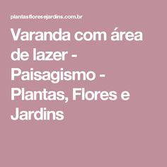 Varanda com área de lazer - Paisagismo - Plantas, Flores e Jardins
