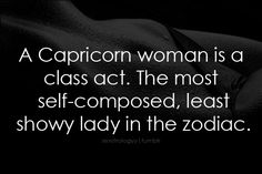 a capricorn woman is a class act. the most self-composed, least showy lady in the zodiac. Capricorn And Taurus, Astrology Capricorn, Capricorn Facts, Capricorn Quotes, Astrology Signs, Capricorn Relationships, Aries Zodiac, Sun Sign, My Zodiac Sign