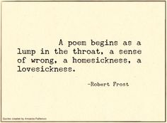 """A poem begins as ...""  Robert Frost"