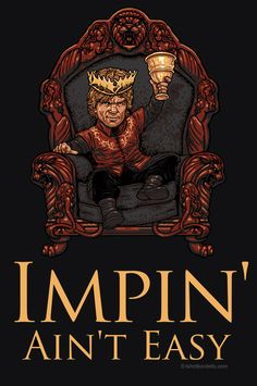 Game of thrones inspired Impin Aint Easy T-Shirt. They say Impin' Ain't Easy, maybe it is if you're a Lannister.