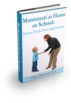 The eBook Montessori at Home or School: How to Teach Grace and Courtesy is designed to help anyone teach manners in a positive way to children ages 2-12