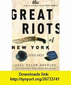 The Great Riots of New York 1712-1873 (9781560255529) Joel Tyler Headley, Pete Hamill, Thomas Rose, James Rodgers , ISBN-10: 1560255528  , ISBN-13: 978-1560255529 ,  , tutorials , pdf , ebook , torrent , downloads , rapidshare , filesonic , hotfile , megaupload , fileserve