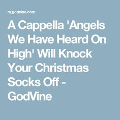 A Cappella 'Angels We Have Heard On High' Will Knock Your Christmas Socks Off - GodVine