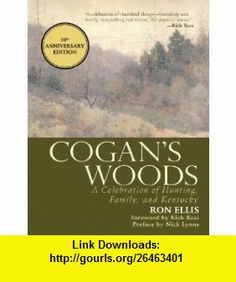 Cogans Woods A Celebration of Hunting, Family, and Kentucky (9781616084035) Ron Ellis, Rick Bass , ISBN-10: 1616084030  , ISBN-13: 978-1616084035 ,  , tutorials , pdf , ebook , torrent , downloads , rapidshare , filesonic , hotfile , megaupload , fileserve