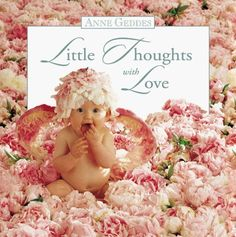 Little Thoughts With Love Anne Geddes 0768320208 9780768320206 Joy and wonder are just two of the qualities babies bring to mind. In this heartwarming new book, Anne Geddes has combined her endearing photographs of babies with som Anne Geddes, Baby Galerie, Tiny Miracles, Work Inspiration, New Beginnings, New Image, New Books, Nursery Decor, Baby Shower Gifts