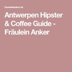 Antwerpen Hipster & Coffee Guide - Fräulein Anker