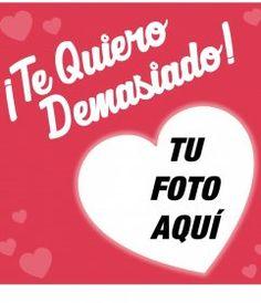 Foto efecto con corazones al rededor de tu foto y la frase TE QUIERO MUCHO - fotoefectos.com Te Amo Love, Celebration Quotes, Husband Quotes, Blogger Themes, Iphone 4s, Love Quotes, Win, Pablo Neruda, Humor