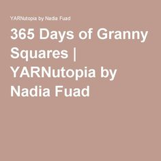 365 Days of Granny Squares | YARNutopia by Nadia Fuad