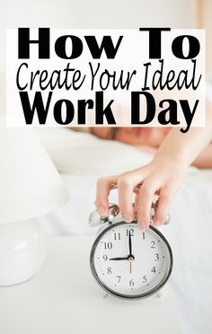 "Don't focus on creating your ""ideal day"" - this is setting yourself up for disappointment. Instead, focus on creating your ""ideal work day"". 