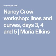 Nancy Crow workshop: lines and curves, days 3, 4  and 5 | Maria Elkins