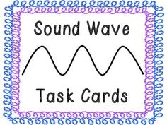 These task cards show a sound wave diagram for the following words: *Wavelength *Crest *Amplitude *Trough *Low-pitch *High-pitch *Soft volume *Loud volume Students are asked to match each diagram to the word/phrase.   Ideas for how to use these task cards: *Play Scoot!