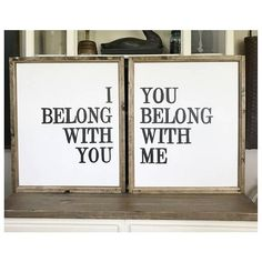 SET OF 2 I Belong With You You Belong With Me Wood Framed Signs SIGN SIZE: Each sign measures 24 inch wide x 28 inch tall set of 2 LETTERING: Black - BACKGROUND: Ivory White - FONT: Print This listing is for one MADE TO ORDER wood sign. Your sign will ship 4 - 6 weeks from time of