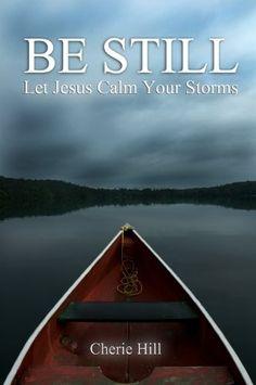 BE STILL (Let Jesus Calm Your Storms) by Cherie Hill, http://www.amazon.com/dp/B0054QMFWQ/ref=cm_sw_r_pi_dp_w9Fmsb13XS2QD