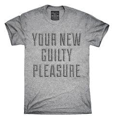 Your New Guilty Pleasure T-Shirt, Hoodie, Tank Top