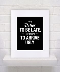 Hair Dresser Salon Art - Better to Be Late Than to Arrive Ugly Quote - 11x14 poster print by KeepItFancy on Etsy https://www.etsy.com/listing/170390898/hair-dresser-salon-art-better-to-be-late