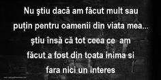 Mesaje frumoase despre caracter - Nu ştiu dacă am făcut mult sau puţin pentru oamenii din viata mea Passion, Romania, Google, Words