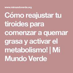 Cómo reajustar tu tiroides para comenzar a quemar grasa y activar el metabolismo!   Mi Mundo Verde
