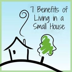 7 benefits of living in a small house - although most days I think our house is way too small, especially now that we're adding kids, there ARE some good things about having a small house :)