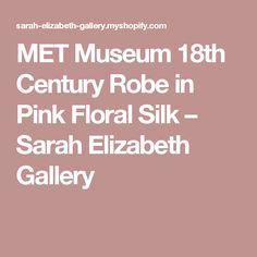 MET Museum 18th Century Robe in Pink Floral Silk – Sarah Elizabeth Gallery