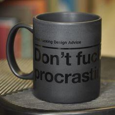 Don't Procrastinate.