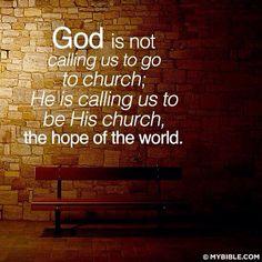 """Don't go to church, BE the Church."""