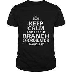 Keep Calm And Let The Branch Coordinator Handle It T-Shirt, Hoodie Branch Coordinator