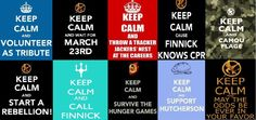 Keep Calm and read the Hunger Games to understand all of these(: