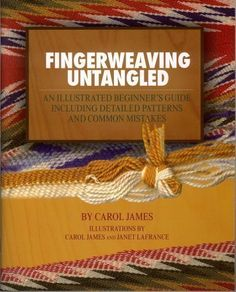 Fingerweaving Untangled: An Illustrated Beginner's Guide Including Detailed Patterns and Common Mistakes: Carol James: 9780978469504: Books - Amazon.ca
