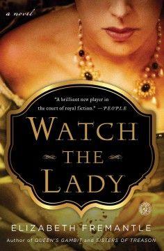 Watch the lady : a novel / Elizabeth Fremantle.