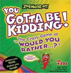 """Zobmondo!! You Gotta Be Kidding The Crazy Game of """"Would You Rather"""" for Kids « Game Searches"""