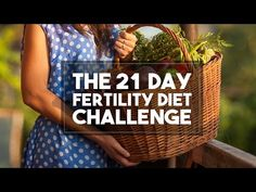 Video: The 21 Day Fertility Diet Challenge
