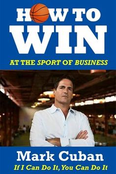 How to Win at the Sport of Business by Mark Cuban - Forbes