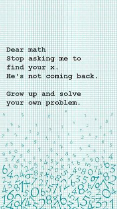 Dear Math wallpaper by Young_BruceLee Funny Texts Jokes, Funny Insults, Text Jokes, Funny School Jokes, Crazy Funny Memes, Really Funny Memes, Funny Relatable Memes, Funny Math, Funny Stuff