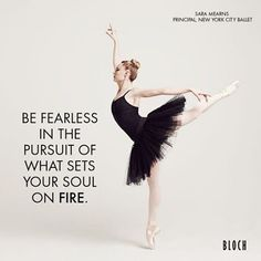 """#Mid-WeekMotivation! """"Be Fearless in the pursuit of what sets your soul on fire"""" #Bloch #Dancequote #Blocheu #ballet #saramearns #BlochBallet #tutu #Blochtutu #quote #Motivationalquote"""