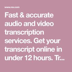 Fast & accurate audio and video transcription services. Get your transcript online in under 12 hours. Transcribed by over 10,000 trained typists with 24/7 service.