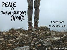 Peace is a Tough-Britches Choice {Heather Caliri} — Songbird & a Nerd