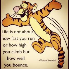 Life is not about how fast you run or how high you climb but how well you bounce. Tigger Winnie the Pooh wisdom. Tigger And Pooh, Winnie The Pooh Quotes, Winnie The Pooh Friends, Pooh Bear, Tao Of Pooh Quotes, Piglet Quotes, Great Quotes, Quotes To Live By, Funny Quotes