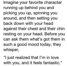 @~~~@ i would be dizzy then i would probally freak out and wonder why lol *then check my hair so i look ok for him*