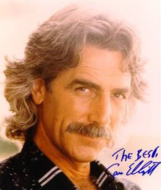 sam elliot I So want to marry this man!!!! I have loved him many many many years! he is mine...not yours lol