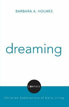 Dreaming (Compass: Christian Explorations of Daily Living) by Barbara Holmes. $10.45. 128 pages. Publisher: Fortress Press (November 16, 2012)