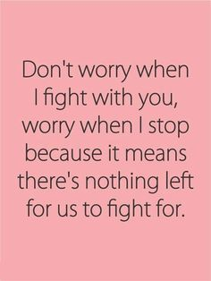 dont worry when i fight with you   perfect worry quotes