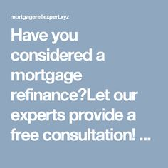 Have you considered a mortgage refinance?Let our experts provide a free consultation! Call today for more info... (877) 388-2797