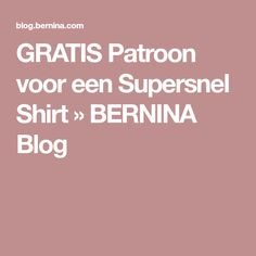 GRATIS Patroon voor een Supersnel Shirt » BERNINA Blog