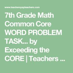 7th Grade Math Common Core WORD PROBLEM TASK... by Exceeding the CORE | Teachers Pay Teachers