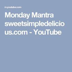Monday Mantra sweetsimpledelicious.com - YouTube