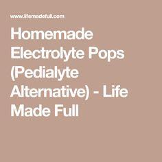 Homemade Electrolyte Pops (Pedialyte Alternative) - Life Made Full