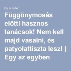 Függönymosás előtti hasznos tanácsok! Nem kell majd vasalni, és patyolattiszta lesz! | Egy az egyben Clean Up, Cleaning Hacks, Life Hacks, Diy And Crafts, Household, Advice, Good Things, Health, Home Decor